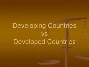 Developing Countries vs Developed Countries What Do You
