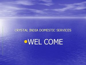 CRYSTAL INDIA DOMESTIC SERVICES WEL COME CRYSTAL INDIA