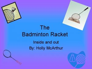 The Badminton Racket Inside and out By Holly