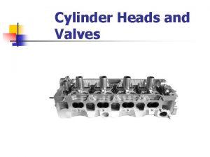 Cylinder Heads and Valves Cylinder Heads n n