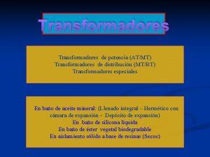 Transformadores de potencia ATMT Transformadores de distribucin MTBT