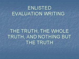 ENLISTED EVALUATION WRITING THE TRUTH THE WHOLE TRUTH