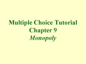 Multiple Choice Tutorial Chapter 9 Monopoly 1 In