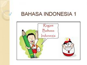 BAHASA INDONESIA 1 RAGAM DAN LARAS BAHASA Ragam