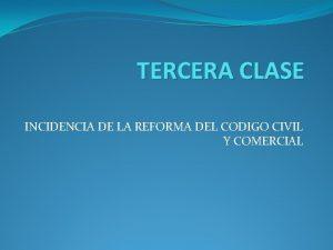 TERCERA CLASE INCIDENCIA DE LA REFORMA DEL CODIGO