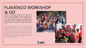 FLAMENCO WORKSHOP GO Nuestros profesores flamencos son capaces