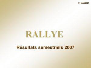 31 aot 2007 RALLYE Rsultats semestriels 2007 Sommaire