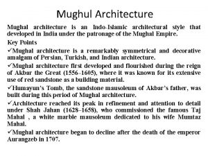 Mughul Architecture Mughal architecture is an IndoIslamic architectural