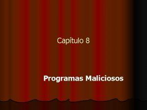 Captulo 8 Programas Maliciosos Programas Maliciosos l Cavalos