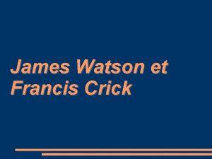 James Watson et Francis Crick Francis Crick http