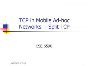 TCP in Mobile Adhoc Networks Split TCP CSE