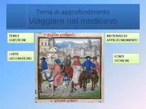 Tema di approfondimento Viaggiare nel medioevo TEMI E