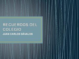 RECUERDOS DEL COLEGIO JUAN CARLOS DVALOS JUAN CARLOS