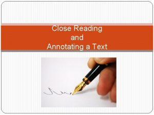 Close Reading and Annotating a Text What is