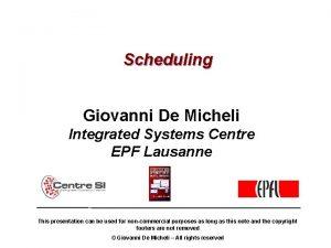 Scheduling Giovanni De Micheli Integrated Systems Centre EPF