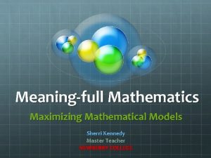Meaningfull Mathematics Maximizing Mathematical Models Sherri Kennedy Master