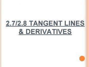 2 72 8 TANGENT LINES DERIVATIVES TANGENT LINE