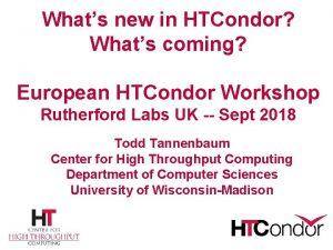 Whats new in HTCondor Whats coming European HTCondor
