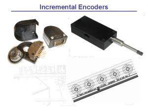Incremental Encoders Incremental Encoders Encoders typically run on