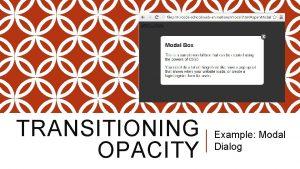 TRANSITIONING OPACITY Example Modal Dialog MODAL BOX Box