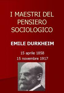 I MAESTRI DEL PENSIERO SOCIOLOGICO EMILE DURKHEIM 15