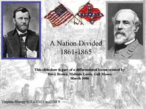A Nation Divided 1861 1865 This slideshow is