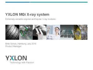 YXLON MGi Xray system Extremely versatile unipolar and