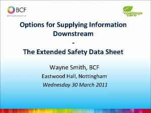 Options for Supplying Information Downstream The Extended Safety