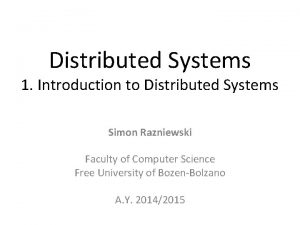 Distributed Systems 1 Introduction to Distributed Systems Simon