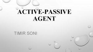 ACTIVEPASSIVE AGENT TIMIR SONI AGENDA Introduction Agent Classification