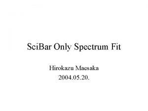 Sci Bar Only Spectrum Fit Hirokazu Maesaka 2004