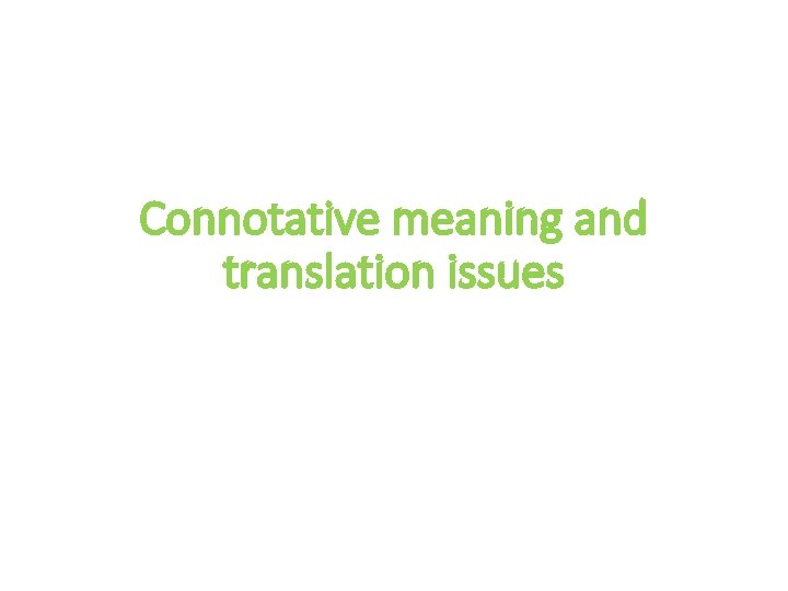Connotative meaning and translation issues Connotative meaning refers
