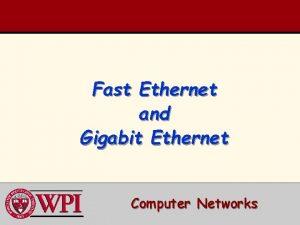 Fast Ethernet and Gigabit Ethernet Computer Networks FastGigabit