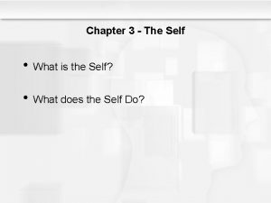 Chapter 3 The Self What is the Self