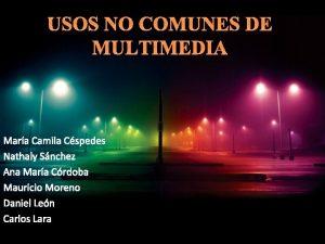 USOS NO COMUNES DE MULTIMEDIA Mara Camila Cspedes