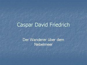 Caspar David Friedrich Der Wanderer ber dem Nebelmeer