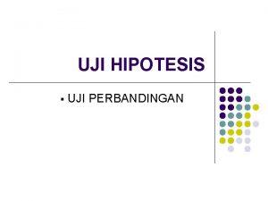 UJI HIPOTESIS UJI PERBANDINGAN HIPOTESIS l l Hipotesis