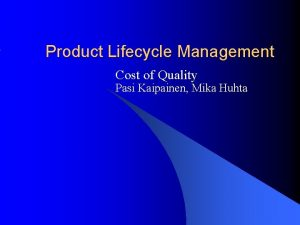 Product Lifecycle Management Cost of Quality Pasi Kaipainen