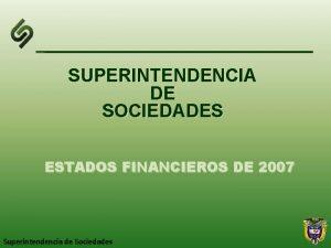 SUPERINTENDENCIA DE SOCIEDADES ESTADOS FINANCIEROS DE 2007 Superintendencia