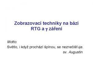 Zobrazovac techniky na bzi RTG a g zen
