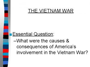 THE VIETNAM WAR Essential Question What were the