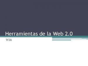Herramientas de la Web 2 0 Wiki Wiki