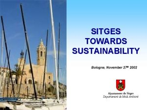 Sitges towards Sustainability EMAS A 21 SITGES TOWARDS
