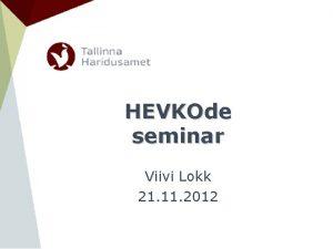 HEVKOde seminar Viivi Lokk 21 11 2012 Tallinna