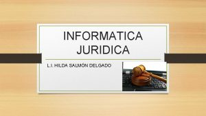 INFORMATICA JURIDICA L I HILDA SALMN DELGADO INFORMATICA