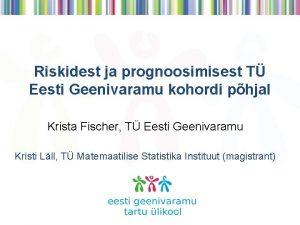 Riskidest ja prognoosimisest T Eesti Geenivaramu kohordi phjal
