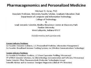 Pharmacogenomics and Personalized Medicine Michael D Kane Ph