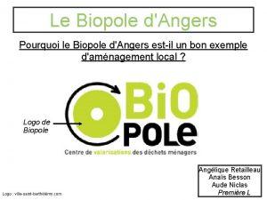 Le Biopole dAngers Pourquoi le Biopole dAngers estil