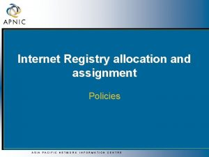 Internet Registry allocation and assignment Policies ASIA PACIFIC