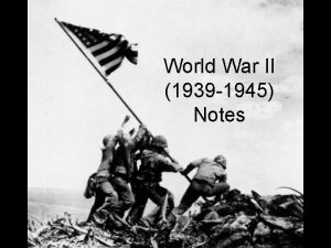 World War II 1939 1945 Notes What was